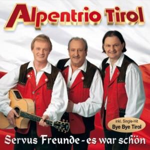 Alpentrio Tirol - Servus Freunde - es war schön